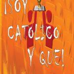 ¡Soy Catolico y Que!
