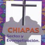 Chiapas. Sectas y Evangelizacion