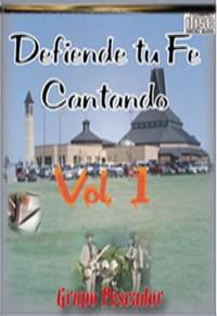 Defiende Tu Fe Cantando Vol.1 Grupo Pescador
