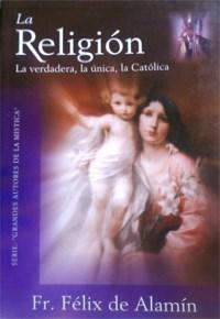 La Religion, La Verdadera, La Unica, La Catolica