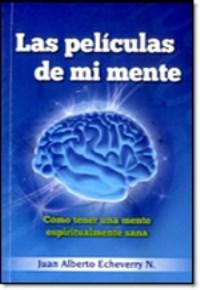 Las peliculas de mi mente. Juan Alberto Echeverry