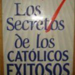 Los 7 secretos de los catolicos exitosos. Paul Wilkes
