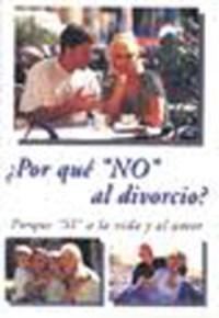 Por que No al divorcio. Por que Si a la vida y al amor