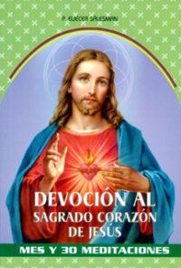 Devocion al Sagrado Corazon de Jesus. Mes y 30 meditaciones